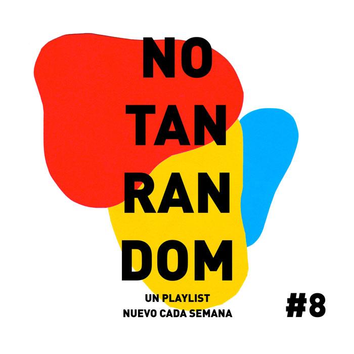 No Tan Random #8: un playlist nuevo cada semana